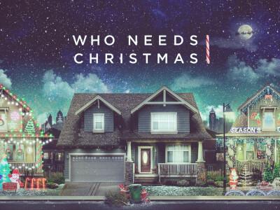 Who Needs Christmas: We Do