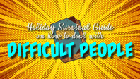 A Holiday Survival Guide on how to deal with Difficult People